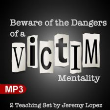 Beware of the Dangers of a Victim Mentality (MP3 Teaching Download) by Jeremy Lopez