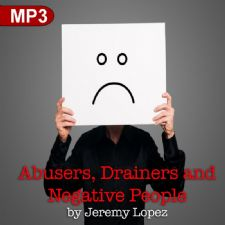 Abusers, Drainers and Negative People: When to Walk Away (MP3 Teaching) by Jeremy Lopez